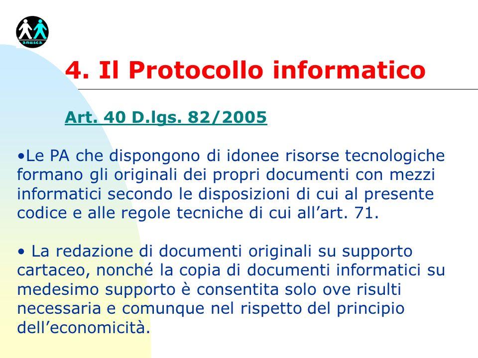 4. Il Protocollo informatico Art. 40 D.lgs. 82/2005 Le PA che dispongono di idonee risorse tecnologiche formano gli originali dei propri documenti con