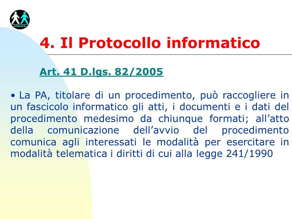 4. Il Protocollo informatico Art. 41 D.lgs. 82/2005 La PA, titolare di un procedimento, può raccogliere in un fascicolo informatico gli atti, i docume