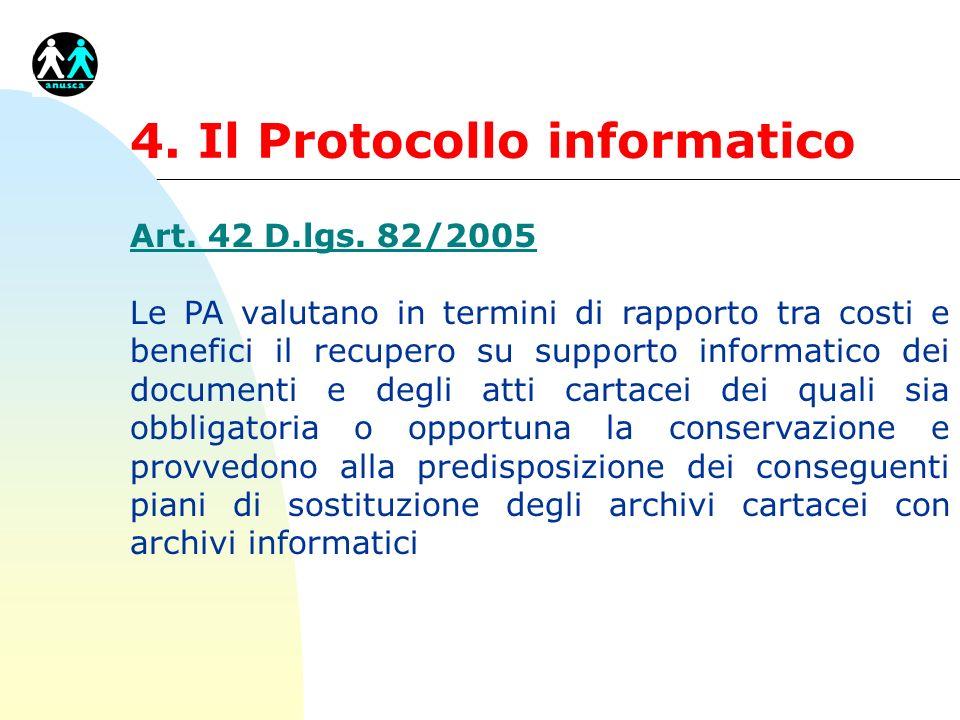 4. Il Protocollo informatico Art. 42 D.lgs. 82/2005 Le PA valutano in termini di rapporto tra costi e benefici il recupero su supporto informatico dei