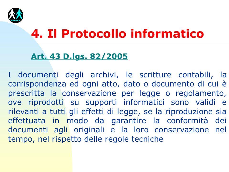 4. Il Protocollo informatico Art. 43 D.lgs. 82/2005 I documenti degli archivi, le scritture contabili, la corrispondenza ed ogni atto, dato o document