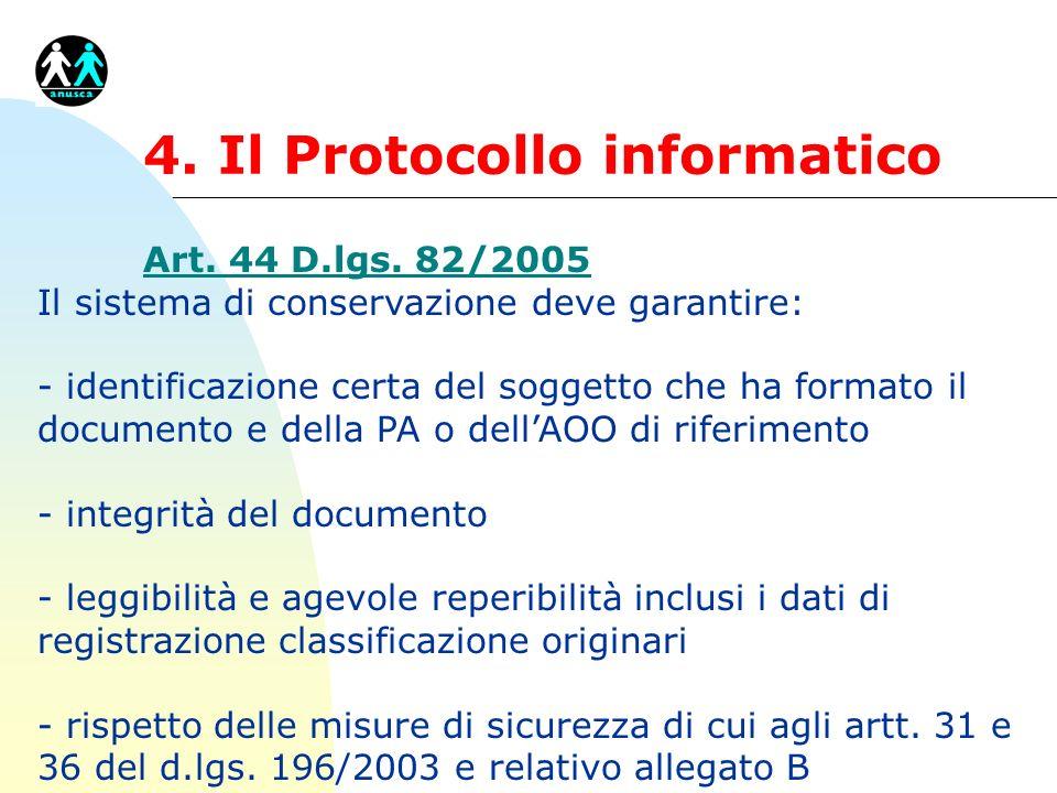 4. Il Protocollo informatico Art. 44 D.lgs. 82/2005 Il sistema di conservazione deve garantire: - identificazione certa del soggetto che ha formato il