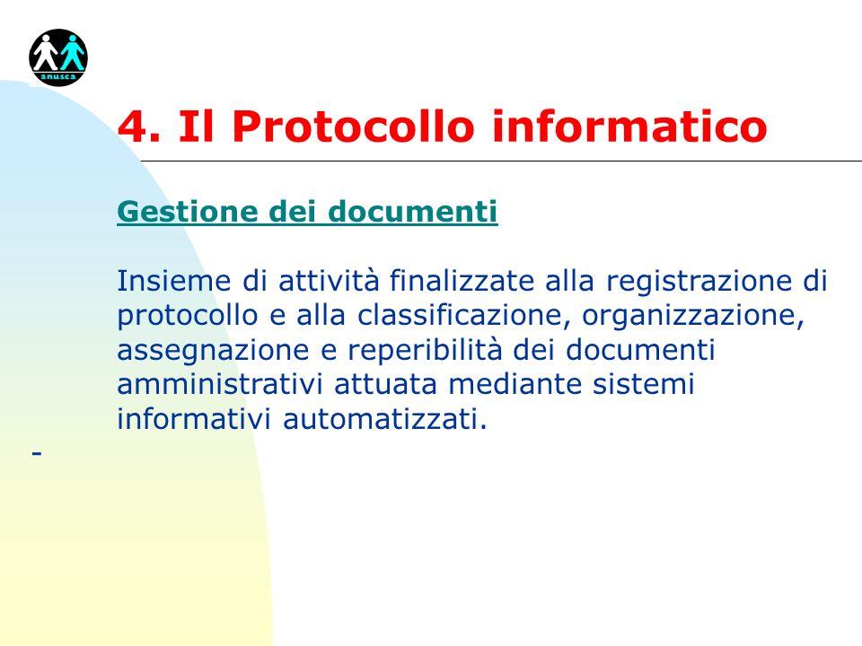 4. Il Protocollo informatico Gestione dei documenti Insieme di attività finalizzate alla registrazione di protocollo e alla classificazione, organizza