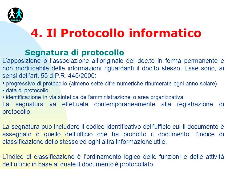 4. Il Protocollo informatico Segnatura di protocollo Lapposizione o lassociazione alloriginale del doc.to in forma permanente e non modificabile delle