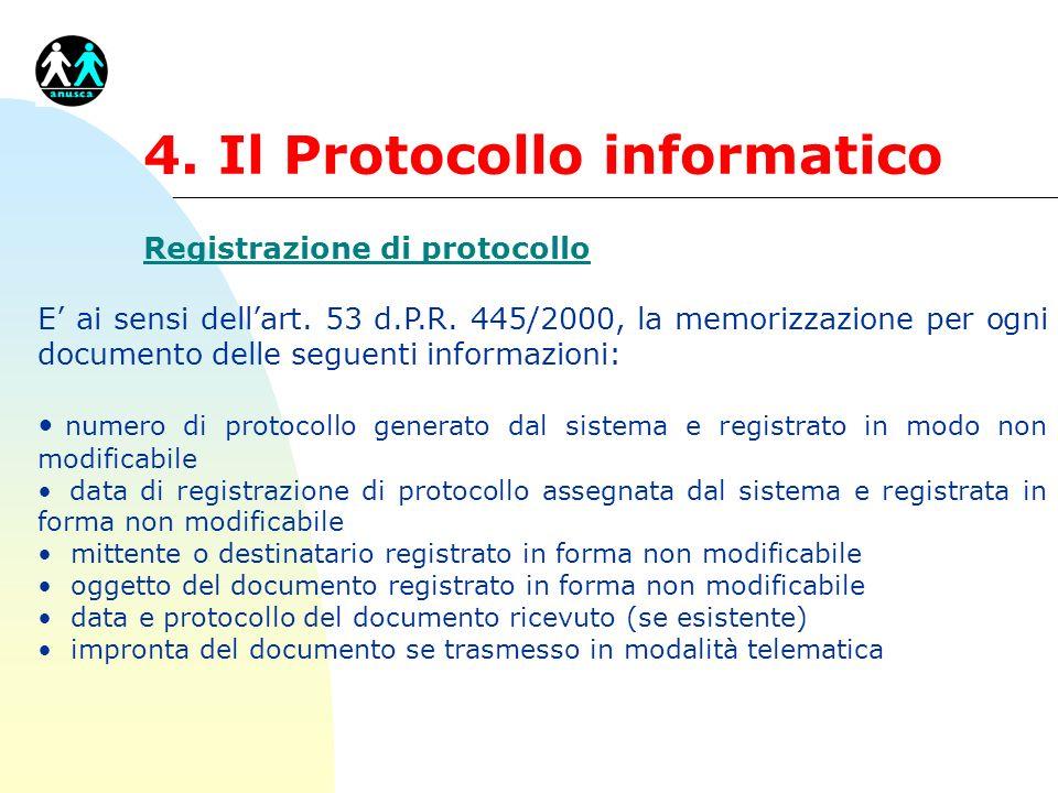 4. Il Protocollo informatico Registrazione di protocollo E ai sensi dellart. 53 d.P.R. 445/2000, la memorizzazione per ogni documento delle seguenti i