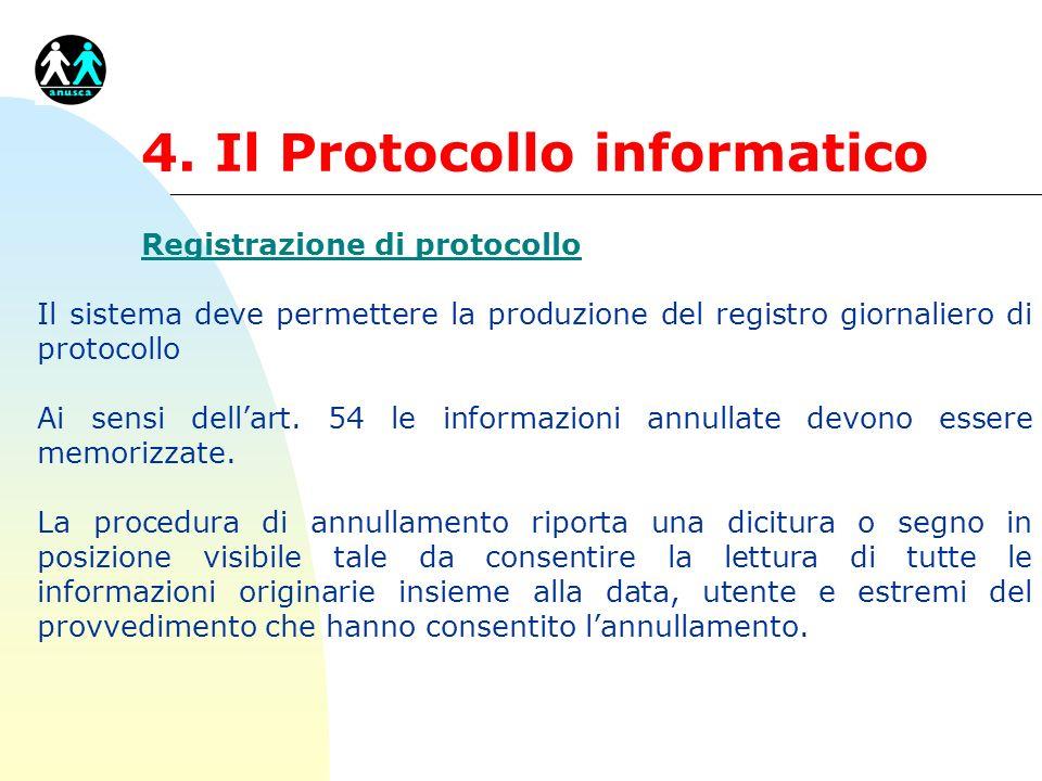 4. Il Protocollo informatico Registrazione di protocollo Il sistema deve permettere la produzione del registro giornaliero di protocollo Ai sensi dell