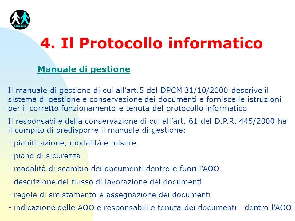 4. Il Protocollo informatico Manuale di gestione Il manuale di gestione di cui allart.5 del DPCM 31/10/2000 descrive il sistema di gestione e conserva