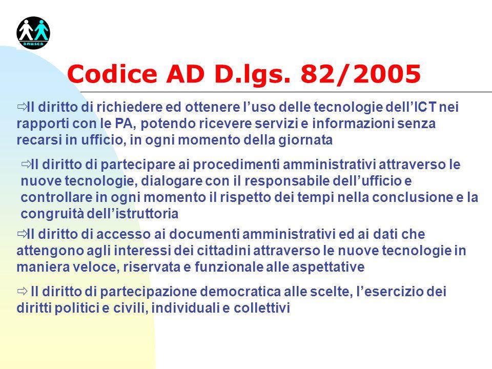 Codice AD D.lgs. 82/2005 ð Il diritto di richiedere ed ottenere luso delle tecnologie dellICT nei rapporti con le PA, potendo ricevere servizi e infor