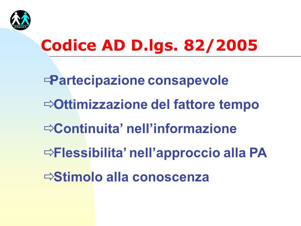 Codice AD D.lgs. 82/2005 ðPartecipazione consapevole ð Ottimizzazione del fattore tempo ð Continuita nellinformazione ð Flessibilita nellapproccio all