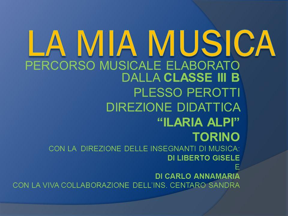 PERCORSO MUSICALE ELABORATO DALLA CLASSE III B PLESSO PEROTTI DIREZIONE DIDATTICA ILARIA ALPI TORINO CON LA DIREZIONE DELLE INSEGNANTI DI MUSICA: DI L