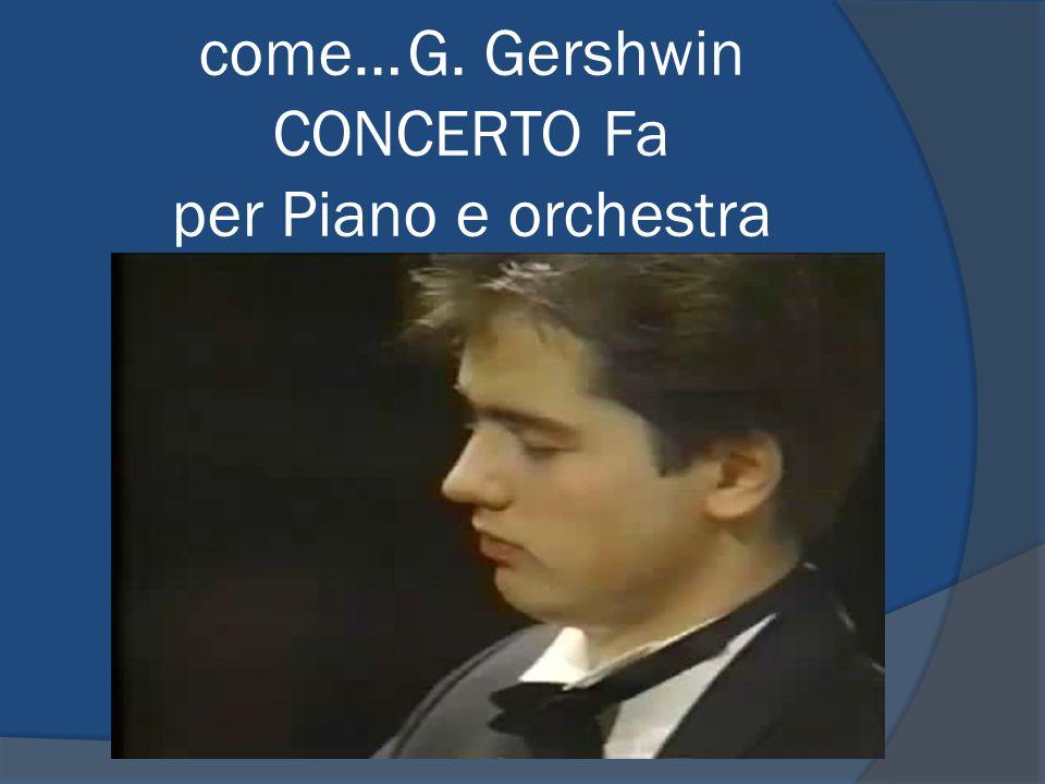 come…G. Gershwin CONCERTO Fa per Piano e orchestra