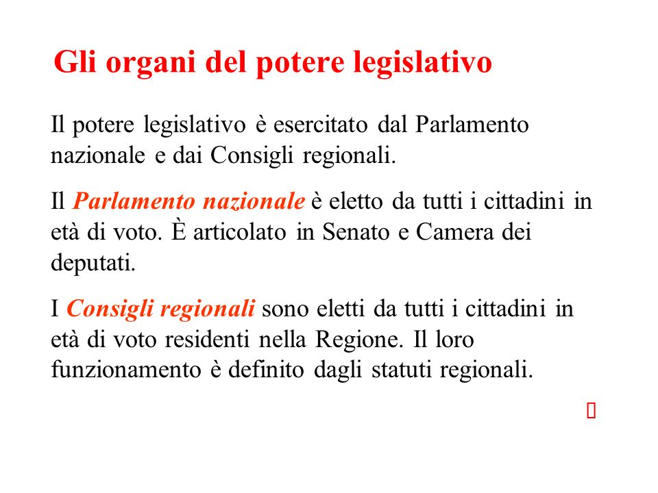 Gli organi del potere legislativo Il potere legislativo è esercitato dal Parlamento nazionale e dai Consigli regionali. Il Parlamento nazionale è elet