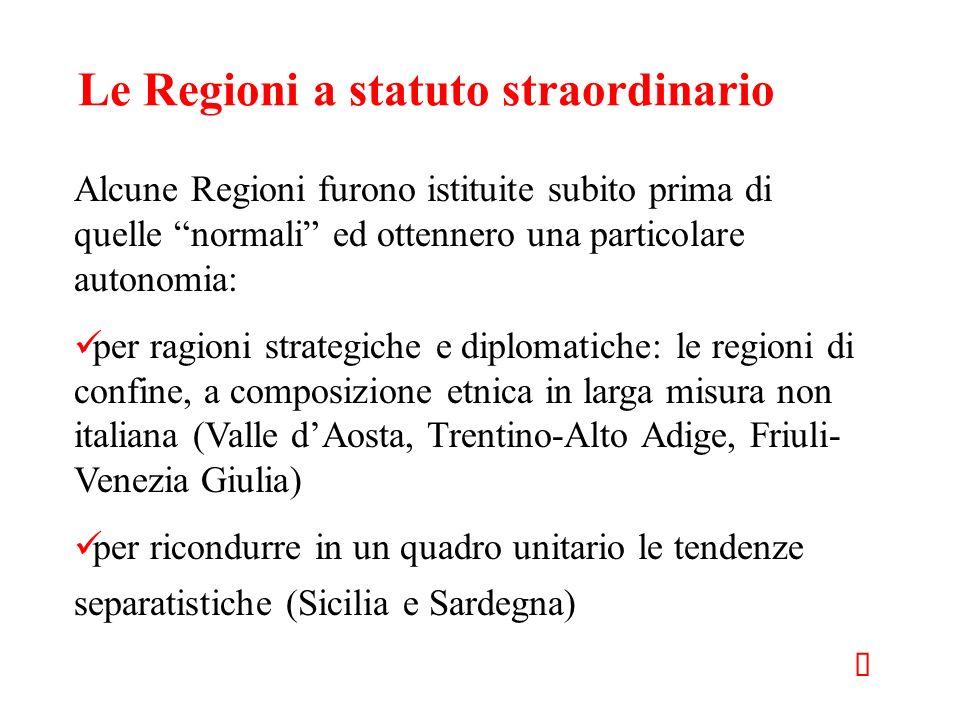 Le Regioni a statuto straordinario Alcune Regioni furono istituite subito prima di quelle normali ed ottennero una particolare autonomia: per ragioni