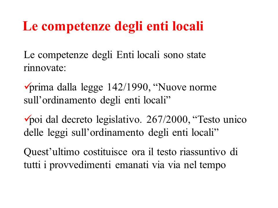 Le competenze degli enti locali Le competenze degli Enti locali sono state rinnovate: prima dalla legge 142/1990, Nuove norme sullordinamento degli en