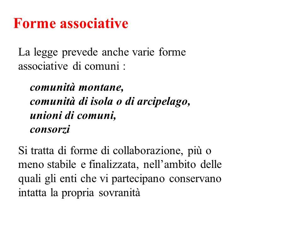 Forme associative La legge prevede anche varie forme associative di comuni : comunità montane, comunità di isola o di arcipelago, unioni di comuni, co