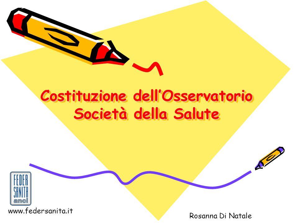 Costituzione dellOsservatorio Società della Salute Rosanna Di Natale www.federsanita.it