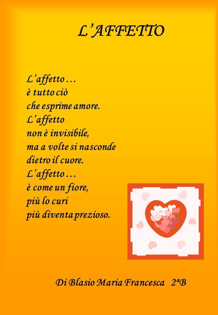 LAFFETTO Laffetto … è tutto ciò che esprime amore. Laffetto non è invisibile, ma a volte si nasconde dietro il cuore. Laffetto … è come un fiore, più