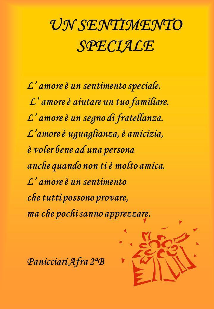 UN SENTIMENTO SPECIALE L amore è un sentimento speciale. L amore è aiutare un tuo familiare. L amore è un segno di fratellanza. Lamore è uguaglianza,