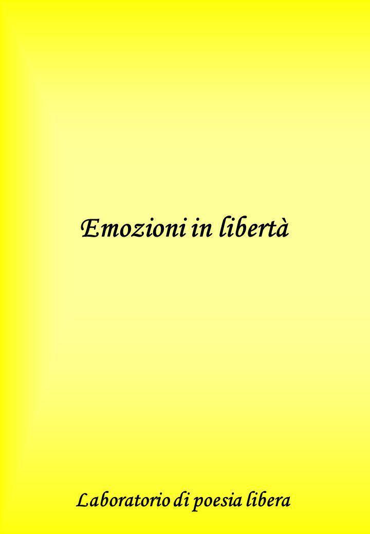 Emozioni in libertà Laboratorio di poesia libera