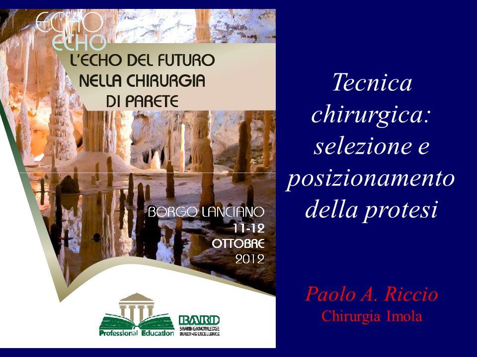Tecnica chirurgica: selezione e posizionamento della protesi Paolo A. Riccio Chirurgia Imola