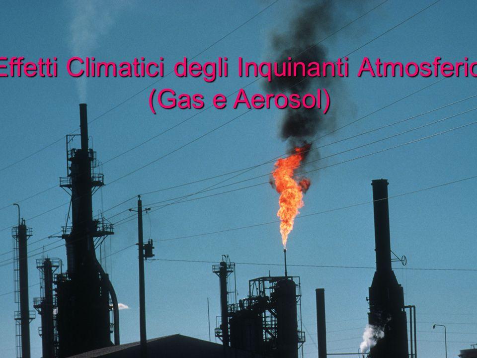 Effetti Climatici degli Inquinanti Atmosferici (Gas e Aerosol)