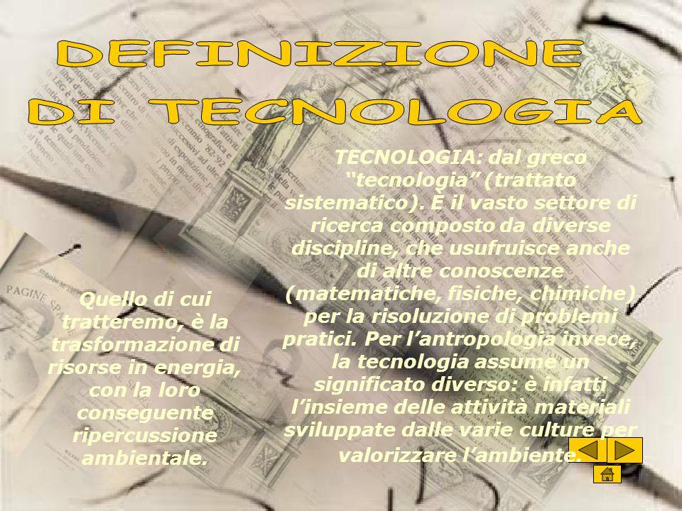 TECNOLOGIA: dal greco tecnologia (trattato sistematico).