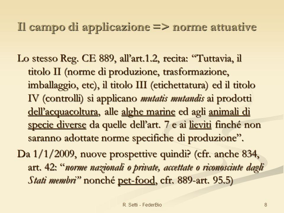 8R. Setti - FederBio Il campo di applicazione => norme attuative Lo stesso Reg.