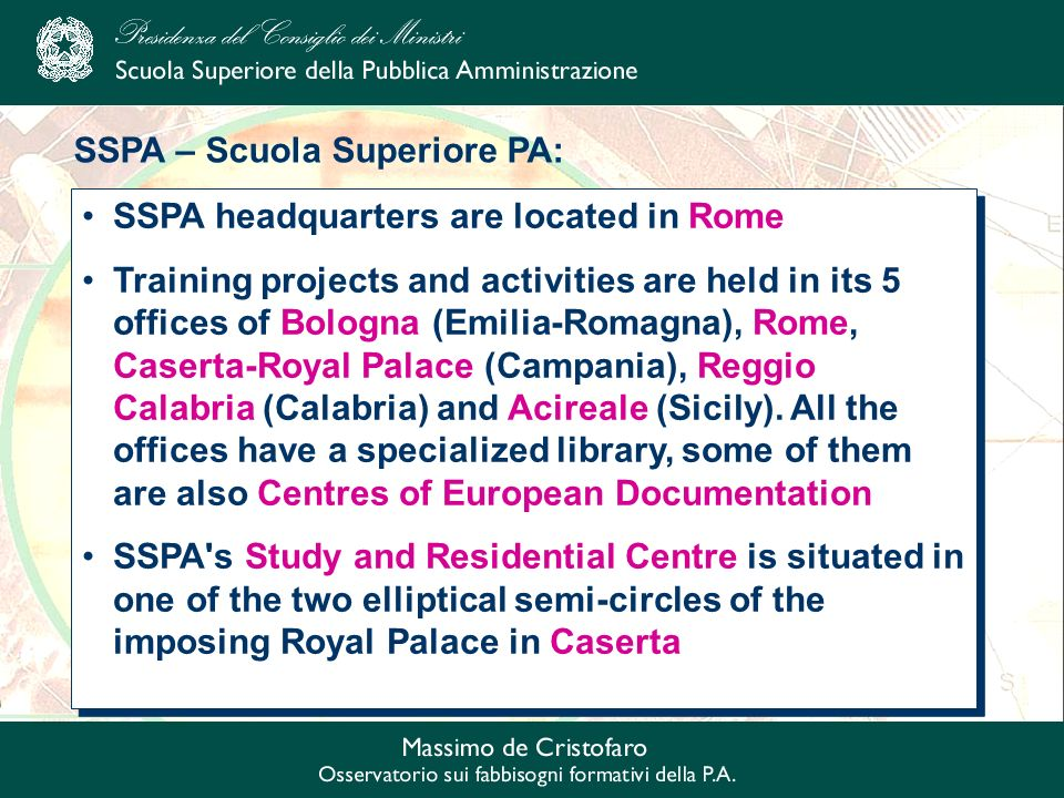 SSPA headquarters are located in Rome Training projects and activities are held in its 5 offices of Bologna (Emilia-Romagna), Rome, Caserta-Royal Palace (Campania), Reggio Calabria (Calabria) and Acireale (Sicily).