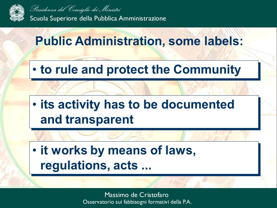 Public Administration, some labels: to rule and protect the Community its activity has to be documented and transparent it works by means of laws, regulations, acts...