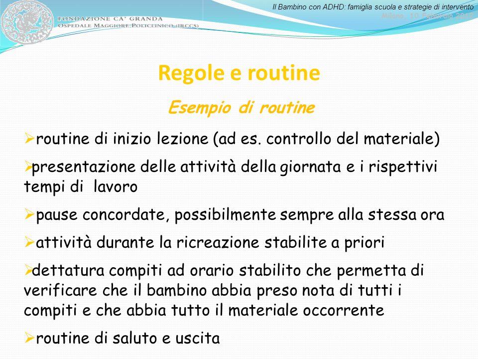 Il Bambino con ADHD: famiglia scuola e strategie di intervento Milano, 10 Febbraio 2012 Regole e routine Esempio di routine routine di inizio lezione
