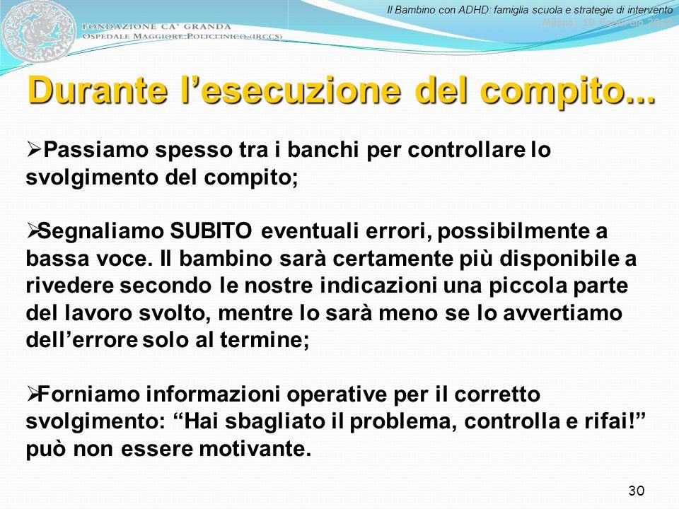 Il Bambino con ADHD: famiglia scuola e strategie di intervento Milano, 10 Febbraio 2012 30 Durante lesecuzione del compito... Passiamo spesso tra i ba