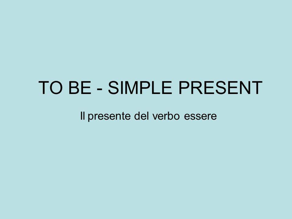 TO BE - SIMPLE PRESENT Il presente del verbo essere