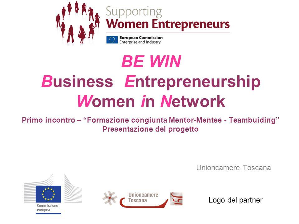BE WIN Business Entrepreneurship Women in Network Primo incontro – Formazione congiunta Mentor-Mentee - Teambuiding Presentazione del progetto Unioncamere Toscana Logo del partner