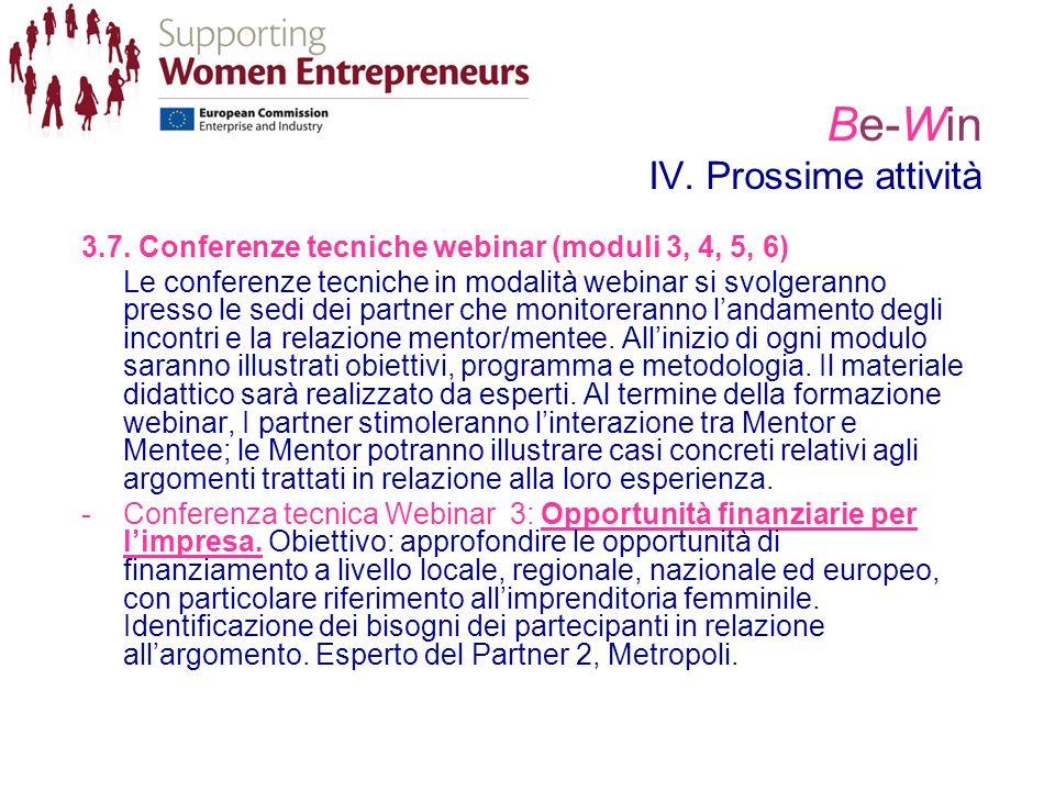 Be-Win IV. Prossime attività 3.7. Conferenze tecniche webinar (moduli 3, 4, 5, 6) Le conferenze tecniche in modalità webinar si svolgeranno presso le