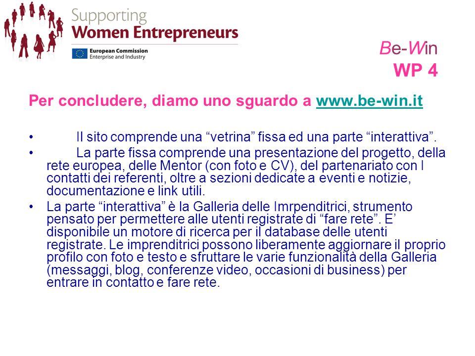 Be-Win WP 4 Per concludere, diamo uno sguardo a www.be-win.itwww.be-win.it Il sito comprende una vetrina fissa ed una parte interattiva. La parte fiss
