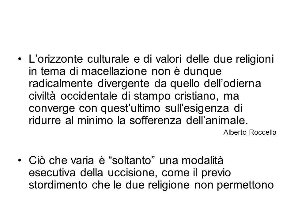 Lorizzonte culturale e di valori delle due religioni in tema di macellazione non è dunque radicalmente divergente da quello dellodierna civiltà occide