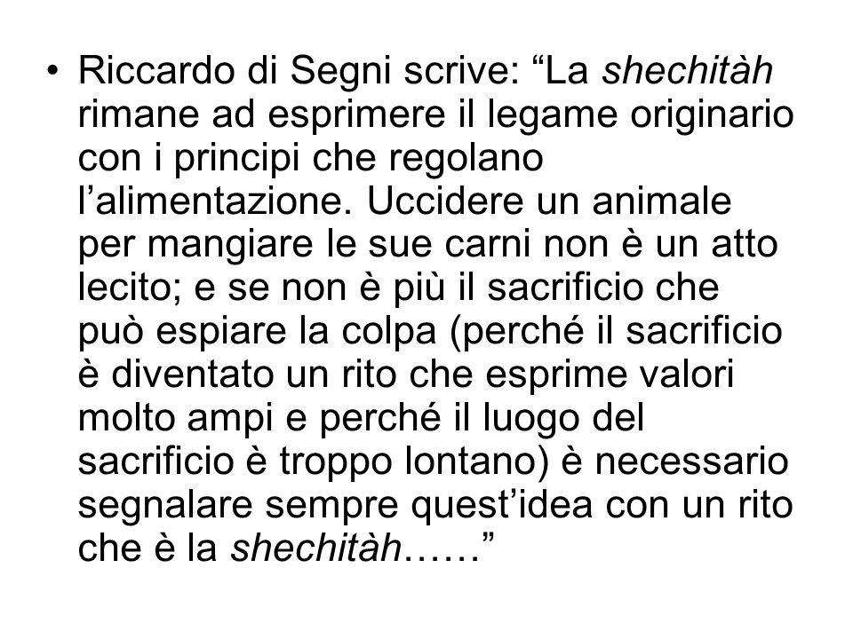 Riccardo di Segni scrive: La shechitàh rimane ad esprimere il legame originario con i principi che regolano lalimentazione. Uccidere un animale per ma