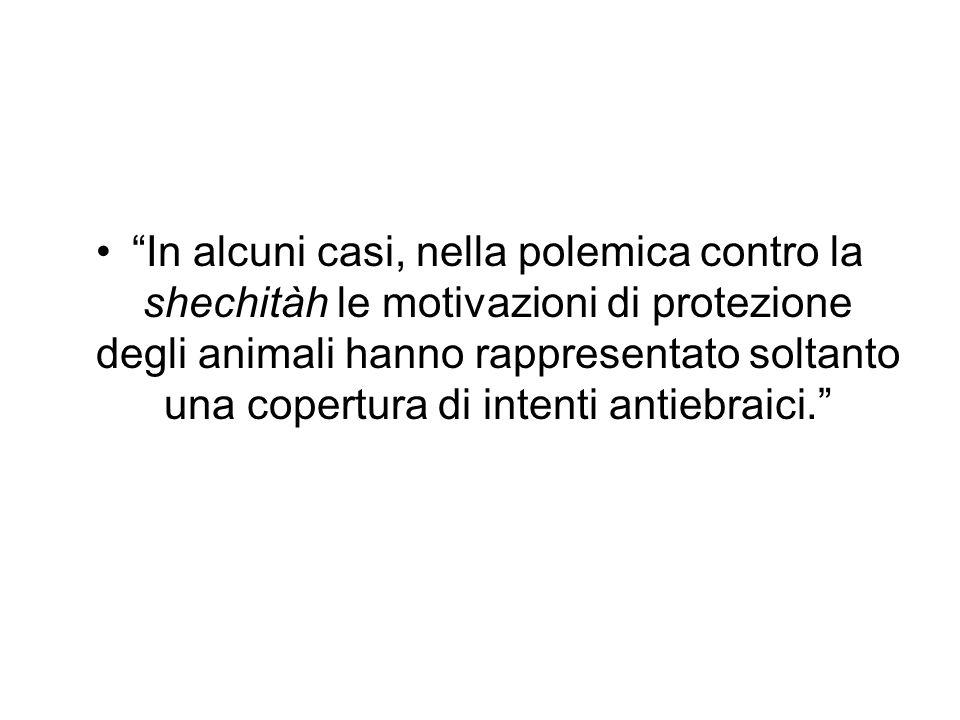 In alcuni casi, nella polemica contro la shechitàh le motivazioni di protezione degli animali hanno rappresentato soltanto una copertura di intenti an