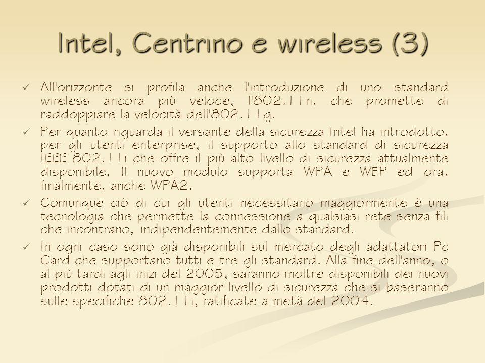 Intel, Centrino e wireless (3) All'orizzonte si profila anche l'introduzione di uno standard wireless ancora più veloce, l'802.11n, che promette di ra