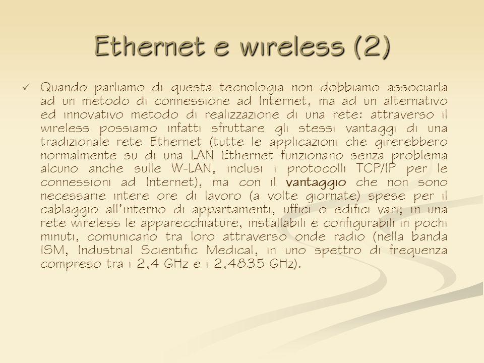 Ethernet e wireless (2) Quando parliamo di questa tecnologia non dobbiamo associarla ad un metodo di connessione ad Internet, ma ad un alternativo ed