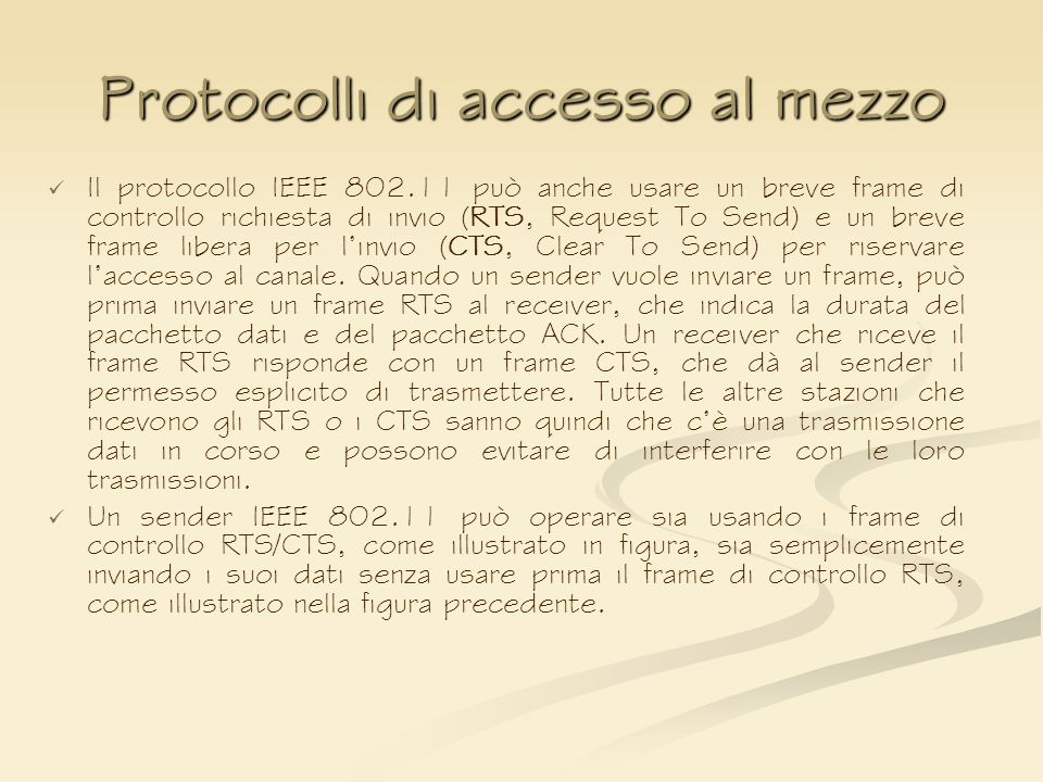 Protocolli di accesso al mezzo Il protocollo IEEE 802.11 può anche usare un breve frame di controllo richiesta di invio (RTS, Request To Send) e un br