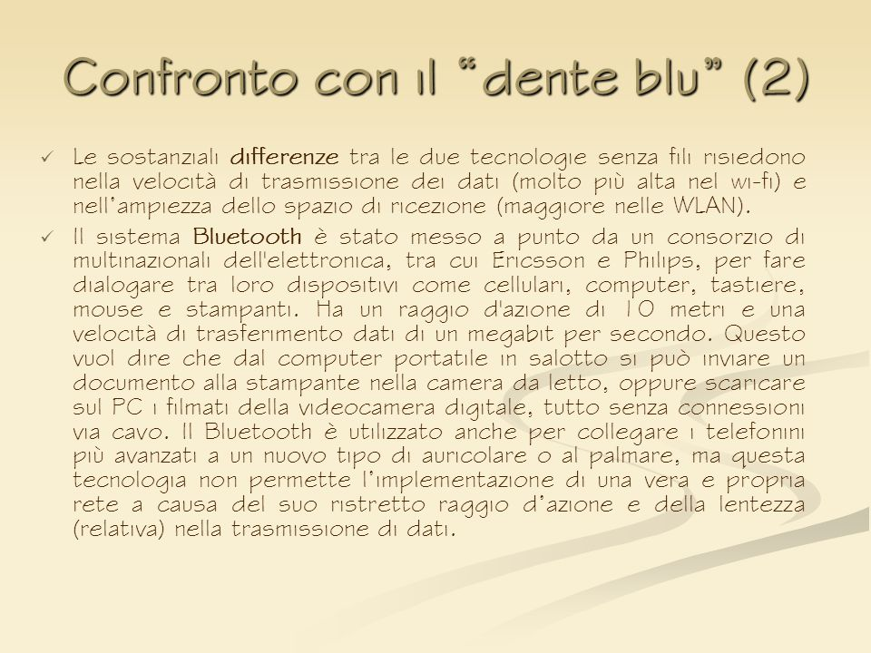 Confronto con il dente blu (2) Le sostanziali differenze tra le due tecnologie senza fili risiedono nella velocità di trasmissione dei dati (molto più