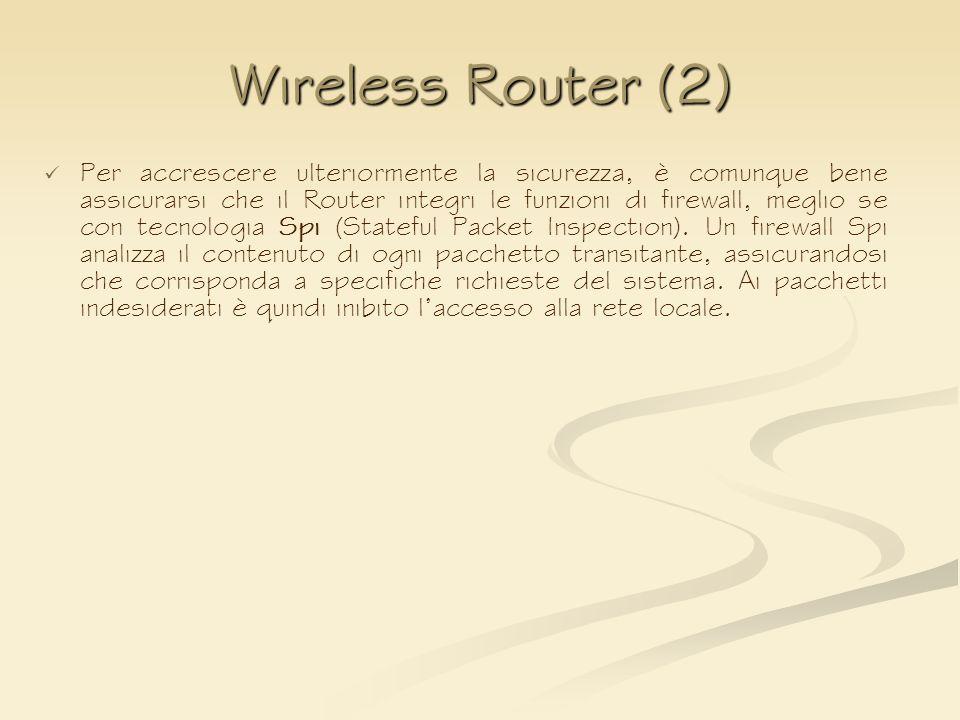 Wireless Router (2) Per accrescere ulteriormente la sicurezza, è comunque bene assicurarsi che il Router integri le funzioni di firewall, meglio se co
