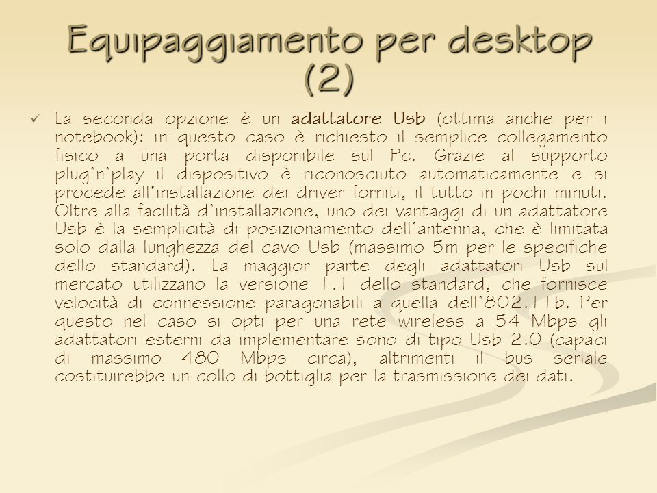 Equipaggiamento per desktop (2) La seconda opzione è un adattatore Usb (ottima anche per i notebook): in questo caso è richiesto il semplice collegame