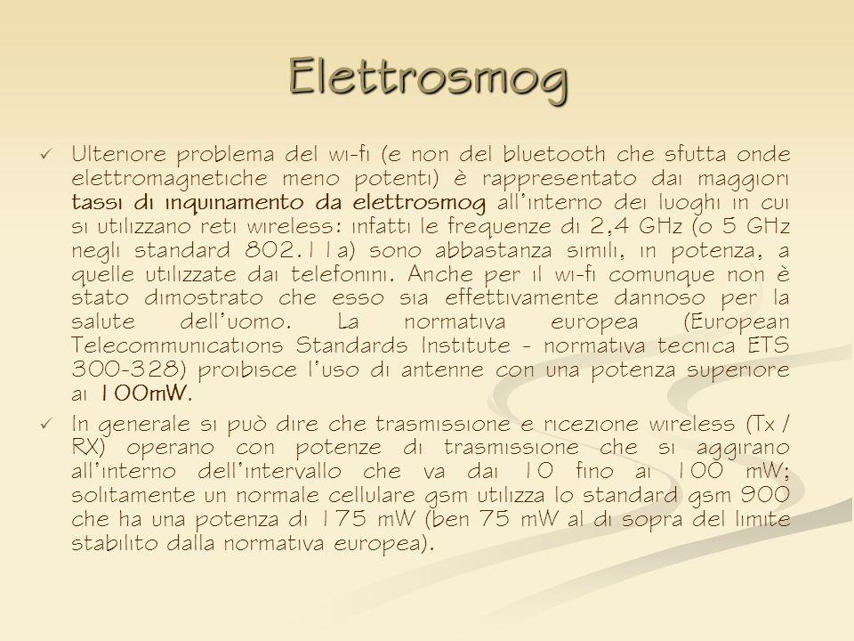 Elettrosmog Ulteriore problema del wi-fi (e non del bluetooth che sfutta onde elettromagnetiche meno potenti) è rappresentato dai maggiori tassi di in