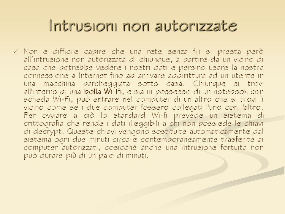 Intrusioni non autorizzate Non è difficile capire che una rete senza fili si presta però allintrusione non autorizzata di chiunque, a partire da un vi