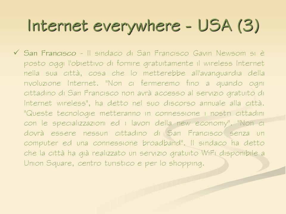 Internet everywhere - USA (3) San Francisco - Il sindaco di San Francisco Gavin Newsom si è posto oggi l'obiettivo di fornire gratuitamente il wireles