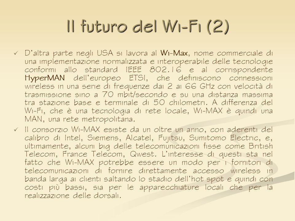 Il futuro del Wi-Fi (2) Daltra parte negli USA si lavora al Wi-Max, nome commerciale di una implementazione normalizzata e interoperabile delle tecnol