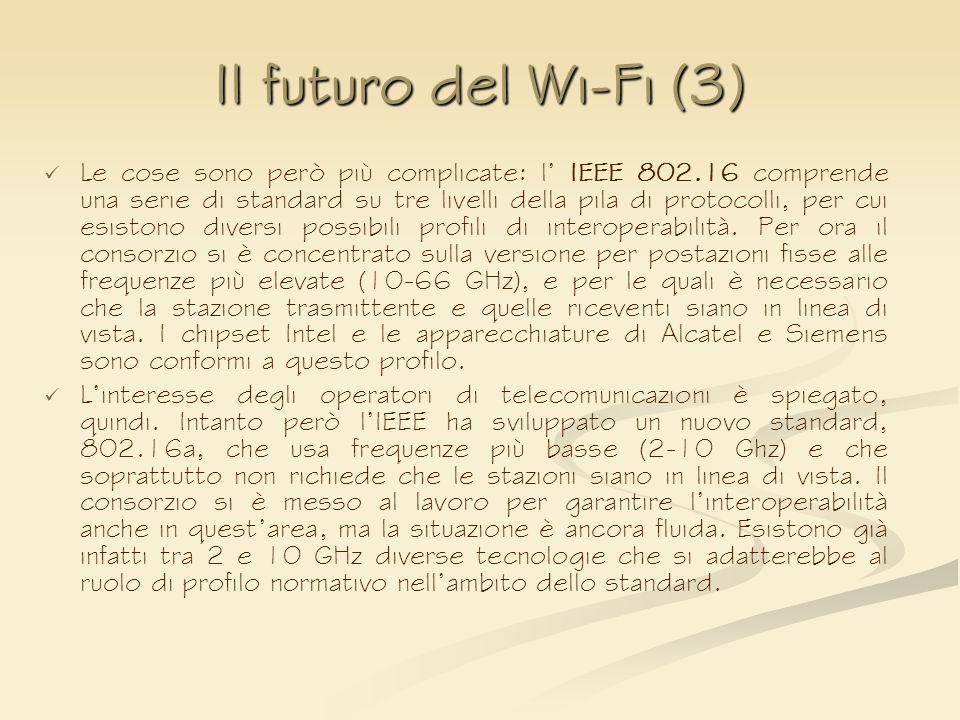 Il futuro del Wi-Fi (3) Le cose sono però più complicate: l IEEE 802.16 comprende una serie di standard su tre livelli della pila di protocolli, per c