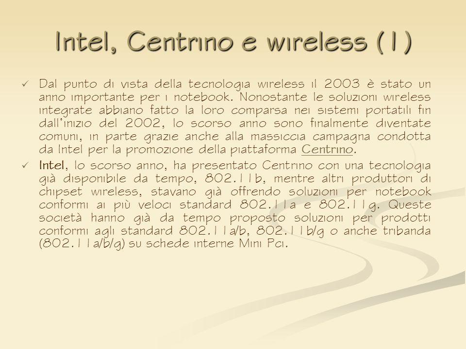 Intel, Centrino e wireless (1) Dal punto di vista della tecnologia wireless il 2003 è stato un anno importante per i notebook. Nonostante le soluzioni