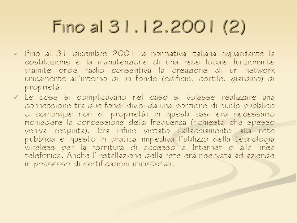 Fino al 31.12.2001 (2) Fino al 31 dicembre 2001 la normativa italiana riguardante la costituzione e la manutenzione di una rete locale funzionante tra